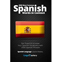 2000 Most Common Spanish Words in Context: Get Fluent & Increase Your Spanish Vocabulary with 2000 Spanish Phrases: Volume 1 (Spanish Language Lessons Mastery)