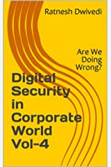 Digital Security in Corporate World Vol-4: Are We Doing Wrong? Kindle Edition