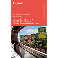 Uganda: The Dynamics of Neoliberal Transformation (Politics and Development in Contemporary Africa) (English Edition)