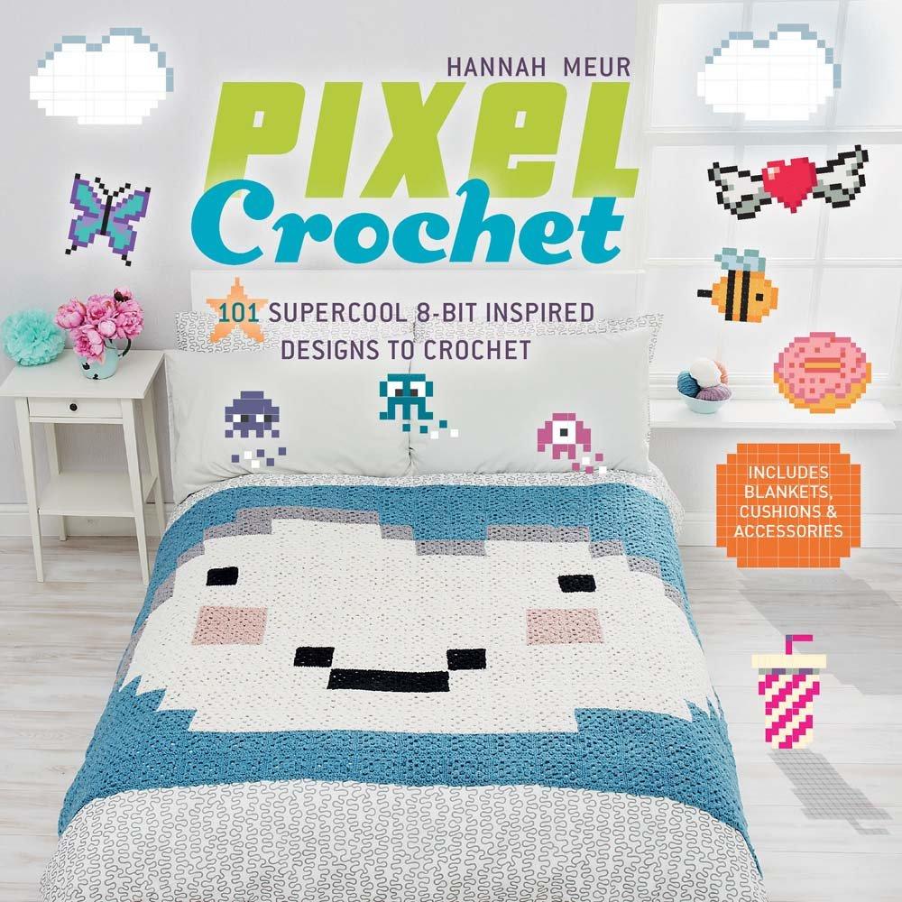 Pixel Crochet: 101 Supercool 8-Bit Inspired Designs to Crochet ...