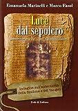 Luce dal Sepolcro. Indagine sull'autenticità della Sindone e dei Vangeli