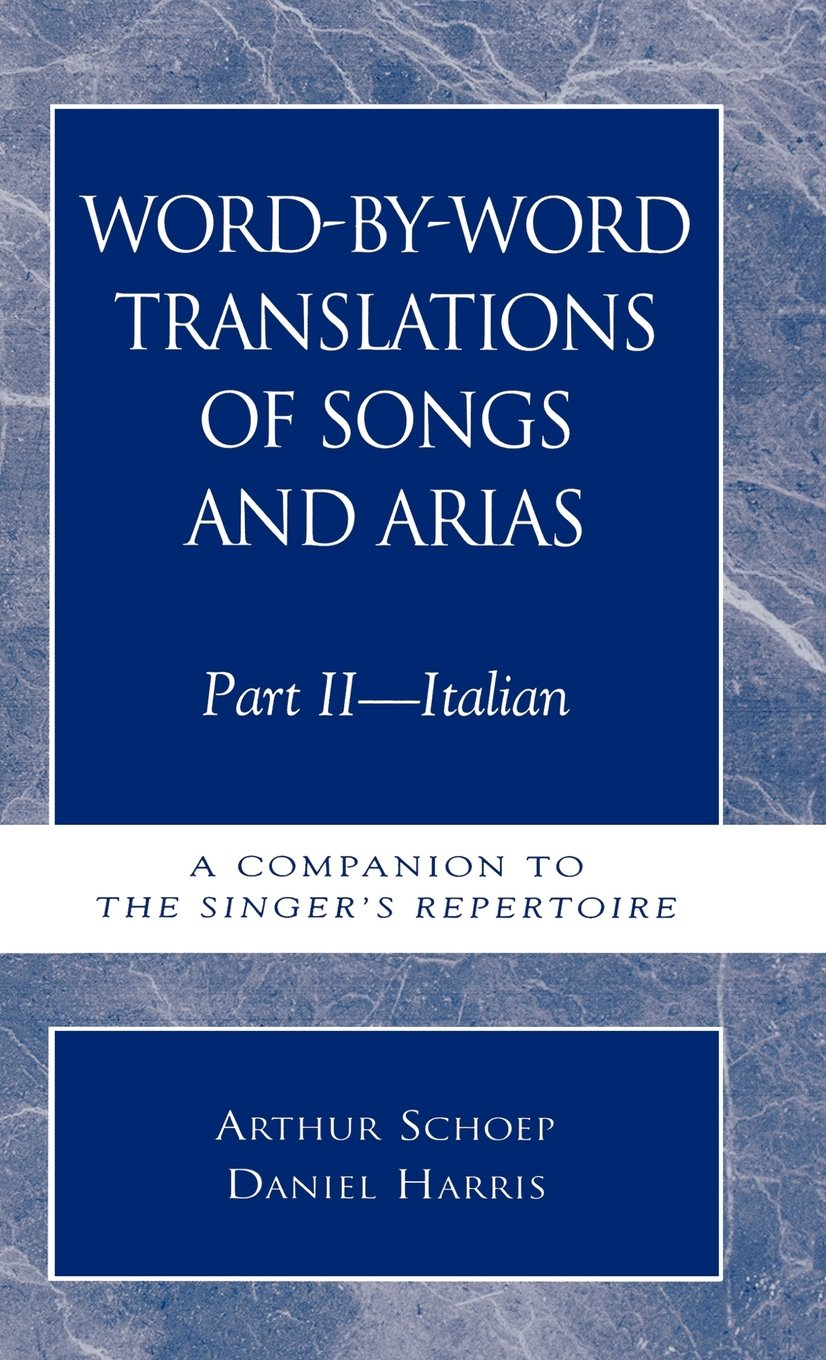 Word-by-Word Translations of Songs and Arias, Part II - Italian; A Companion to The Singer's Repertoire