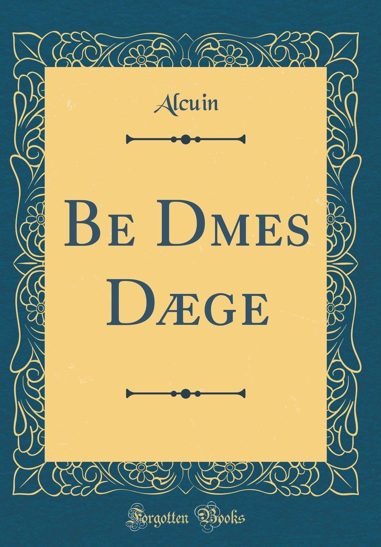 Read Online Be Dōmes Dæge (Classic Reprint) (German Edition) ebook