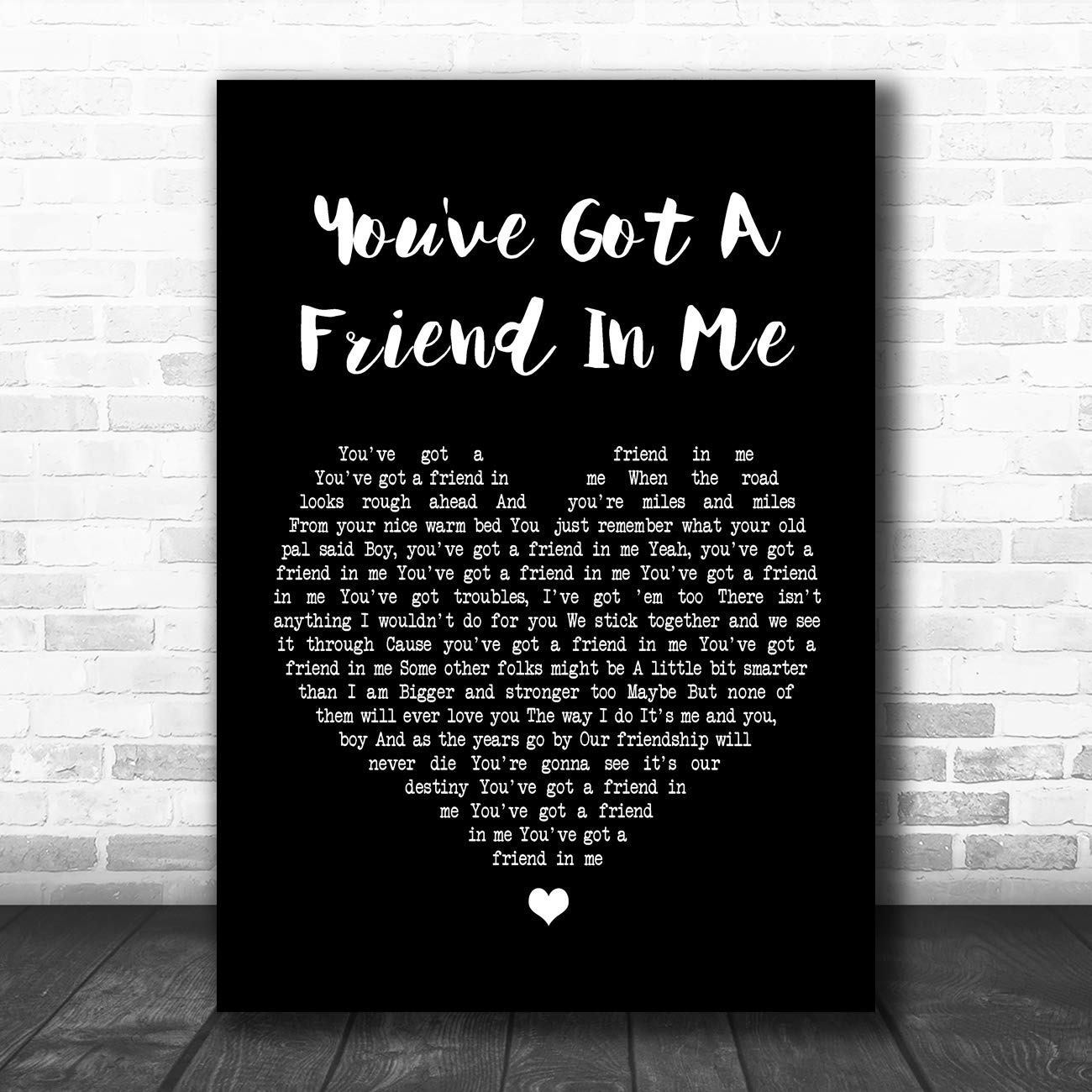You've Got A Friend in Me Black Heart Song Lyric Art Music Quote Gift Poster Print