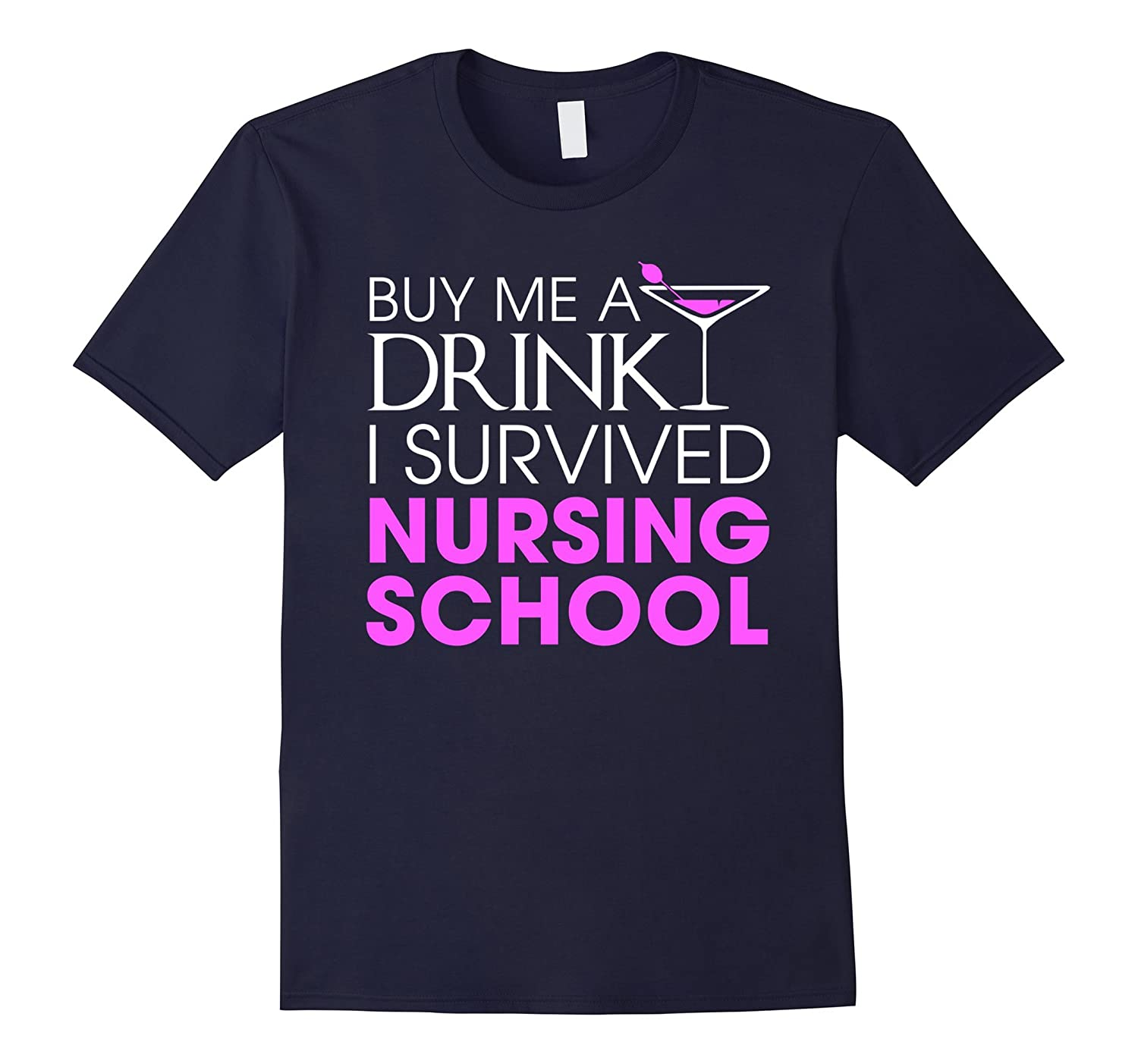 Buy Me A Drink I Survived Nursing School T-Shirt Funny Gifts-TH