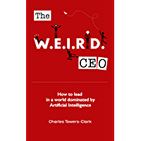 The WEIRD CEO: How to lead in a world dominated by Artificial Intelligence (English Edition)