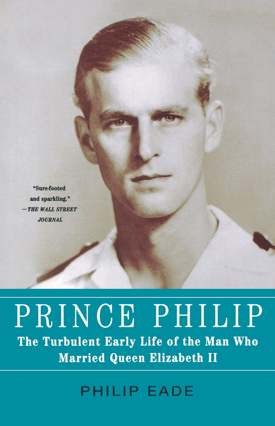 Prince Philip: The Turbulent Early Life of the Man Who Married Queen  Elizabeth II: Philip Eade: 9781250013637: Amazon.com: Books