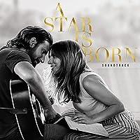 A Star is Born Soundtrack                                                                                                                                                                    Explicit Lyrics