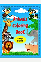 "Animals Coloring Book: 8 1/2 x 11"" Coloring Book of Animals Around the World! 45 pages to color! Perfect for all ages! Paperback"