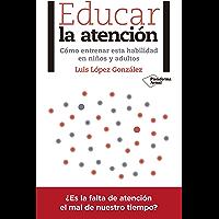Educar la atención: Cómo entrenar esta habilidad en niños y adultos
