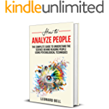 How To Analyze People: The Complete Guide To Understand The Science Behind Reading People Using Psychological Techniques