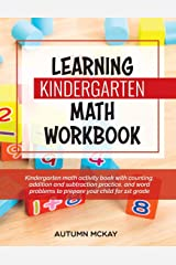 Learning Kindergarten Math Workbook: Kindergarten math activity book with counting, addition and subtraction practice, and word problems to prepare your child for 1st grade (Early Learning) Paperback