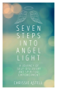 Seven Steps into Angel Light: A Journey of Self-Discovery & Spiritual Empowerment