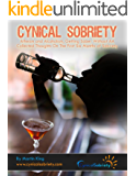 Cynical Sobriety: Atheism and Alcoholism, Getting Sober Without AA. Collected Thoughts On The First Six Months of Sobriety