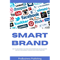 Smart Brand: Easy-to-Use Business Solutions for Entrepreneurs and Influencers, Creating your Audience Through Social Media Marketing (English Edition)
