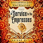 In Service to the Empresses: Endless Horizons Sagas, Season One, Episode Three | Leeland Artra