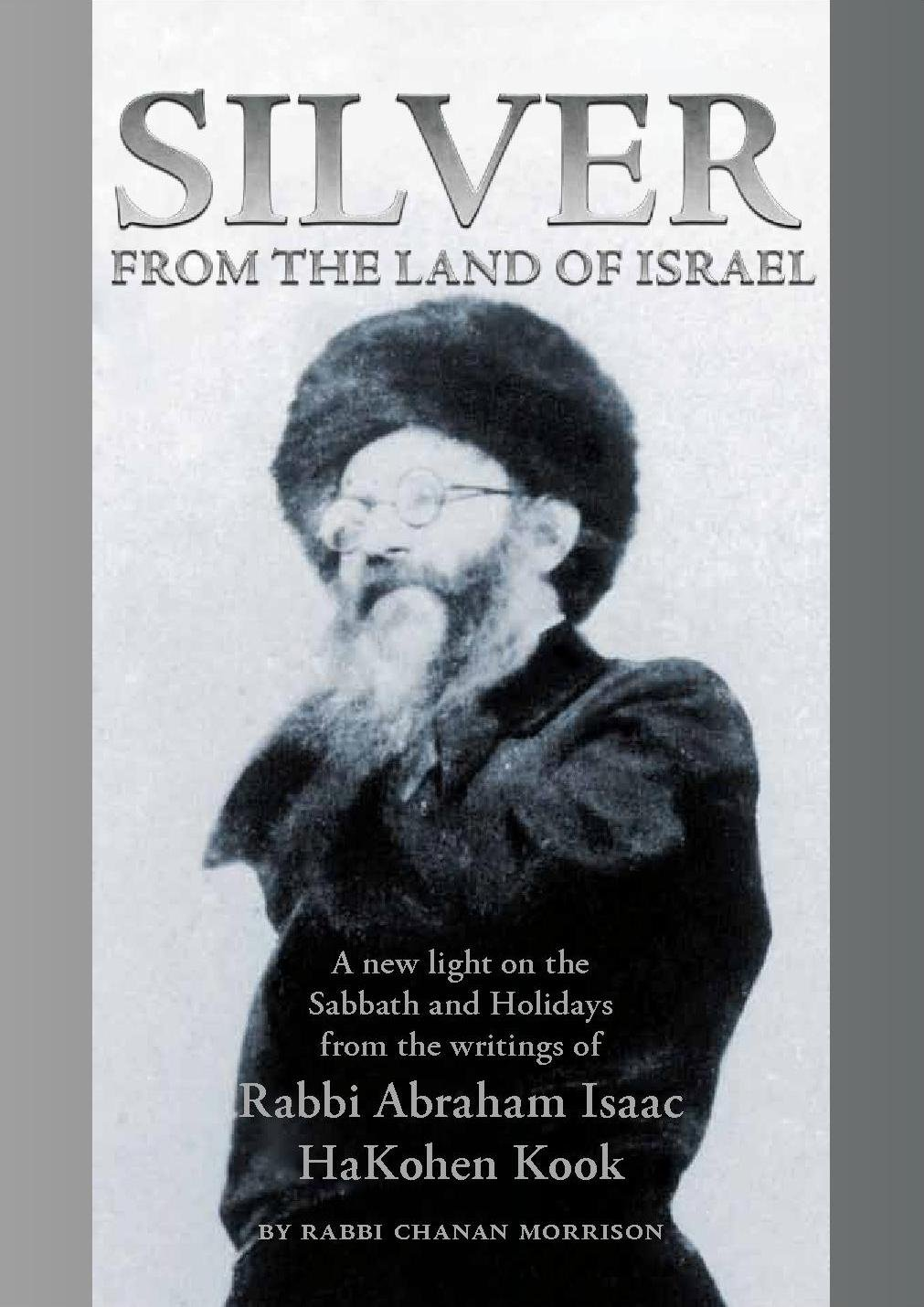 Silver From The Land Of Israel  A New Light On The Sabbath And Holidays From The Writings Of Rabbi Abraham Isaac Hakohen Kook  English Edition