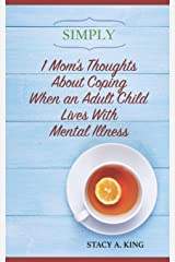 Simply 1 Mom's Thoughts About Coping When an Adult Child Lives With Mental Illness Paperback