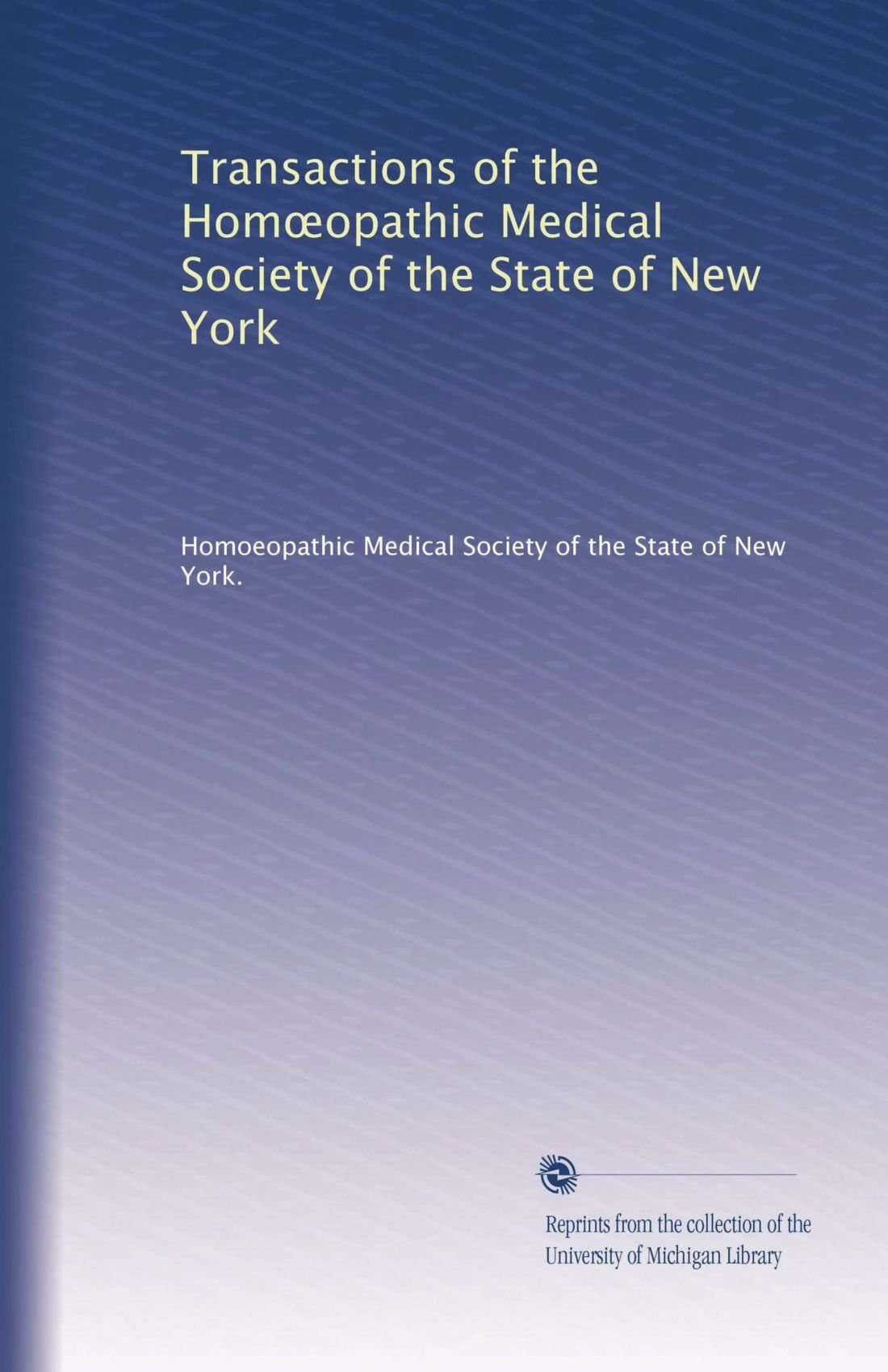 Read Online Transactions of the Hom?opathic Medical Society of the State of New York ebook