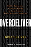 Overdeliver: Build a Business for a Lifetime Playing the Long Game in Direct Response Marketing