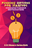 Funding Options for Startups: A Conceptual Framework and Practical Guide