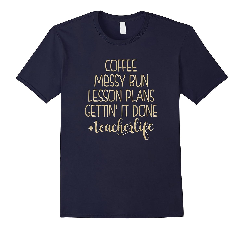 Best Price Teacher Life TShirt Messy Bun Lesson Plans Coffee-TH
