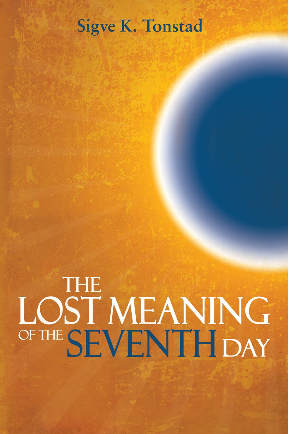 The Lost Meaning Of The Seventh Day Sigve K Tonstad 9781883925659