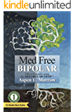 Med Free Bipolar: Thrive Naturally with the Med Free Method™ (The Ultimate Survival Guide to Fast Natural Cures Book 1)