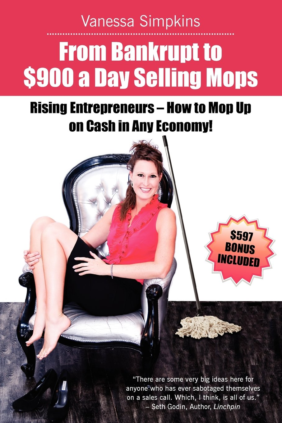 From bankrupt to $900 a day selling mops. Rising entrepreneurs how to mop up on cash in any economy! ebook