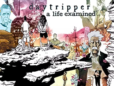 Daytripper: A Life Examined