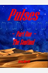Pulses, Part One, The Sentinel (The Pulses Trilogy) Kindle Edition