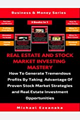 Real Estate And Stock Market Investing Mastery (3 Books In 1): How To Generate Tremendous Profits By Taking Advantage Of Proven Stock Market Strategies And Real Estate Investment Opportunities Paperback