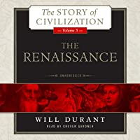 The Renaissance: A History of Civilization in Italy from 1304 - 1576 AD, The Story of Civilization, Volume 5