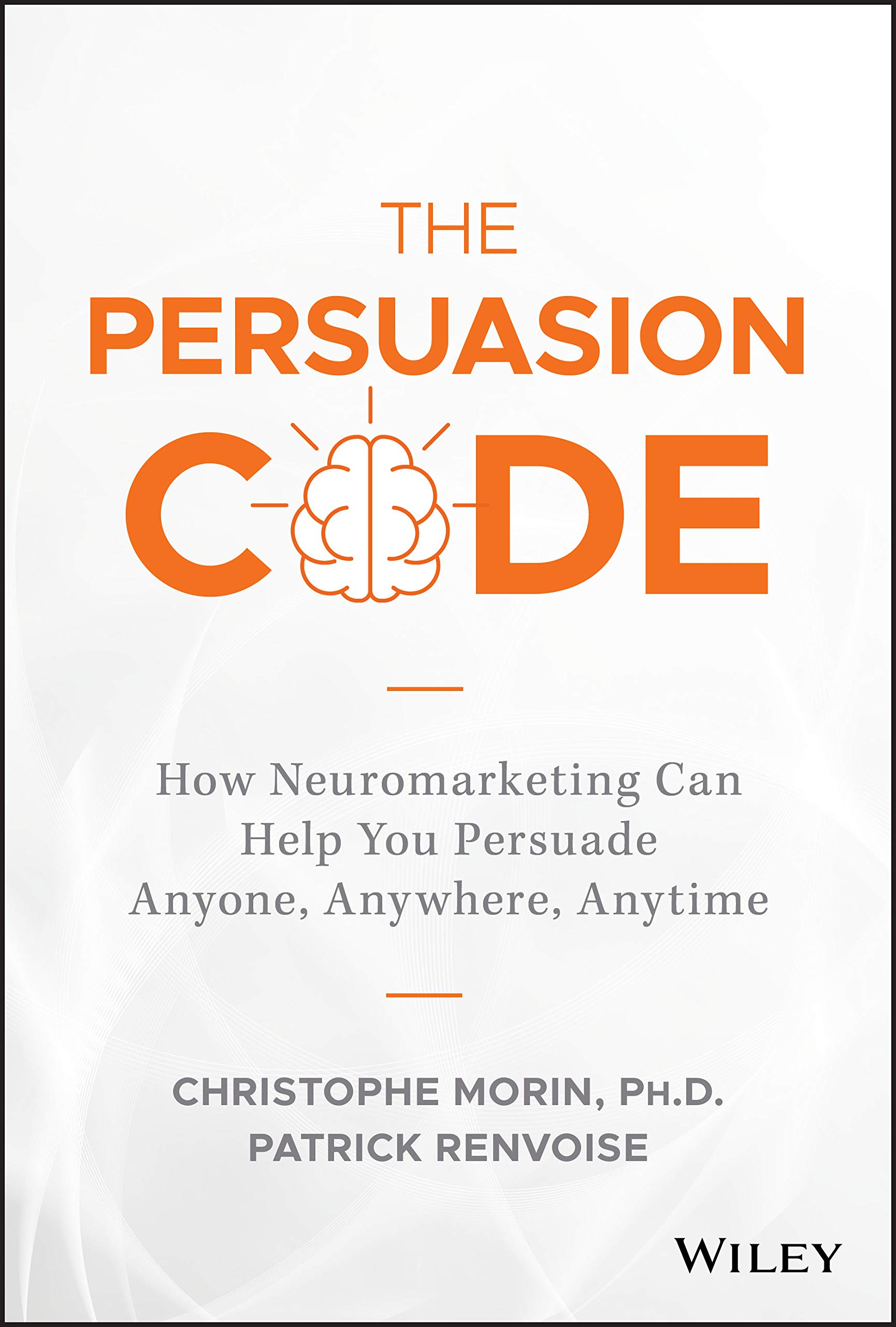 The Persuasion Code: How Neuromarketing Can Help You Persuade Anyone,  Anywhere, Anytime: Morin, Christophe, Renvoise, Patrick: 9781119440703:  Amazon.com: Books