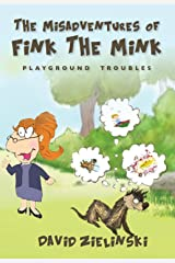 The Misadventures of Fink The Mink: Playground Troubles Kindle Edition