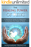 Reiki: The Healing Energy of Reiki - Beginner's Guide for Reiki Energy and Spiritual Healing: Reiki: Easy and Simple Energy Healing Techniques Using the ... Energy Healing for Beginners Book 1)