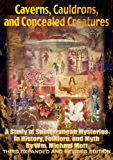 Caverns, Cauldrons, and Concealed Creatures: A Study of Subterranean Mysteries in History, Folklore, and Myth (English Edition)
