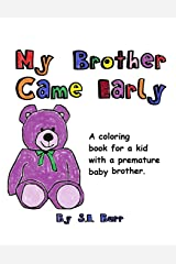 My Brother Came Early: A Coloring Book for a Kid with a Premature Baby Brother (Preemie Sibling) Paperback