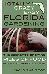 Totally Crazy Easy Florida Gardening: The Secret to Growing Piles of Food in the Sunshine State Kindle Edition