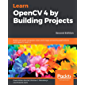 Learn OpenCV 4 by Building Projects: Build real-world computer vision and image processing applications with OpenCV and C++, 2nd Edition (English Edition)