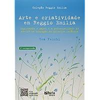 Arte e Criatividade em Reggio Emilia. Explorando o Papel e a Potencialidade do Ateliê na Educação da Primeira Infância