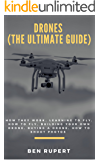 Drones (The Ultimate Guide): How they work, learning to fly, how to fly, building your own drone, buying a drone, how to shoot photos