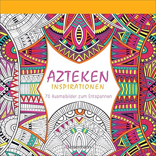 Azteken Inspirationen  70 Ausmalbilder Zum Entspannen