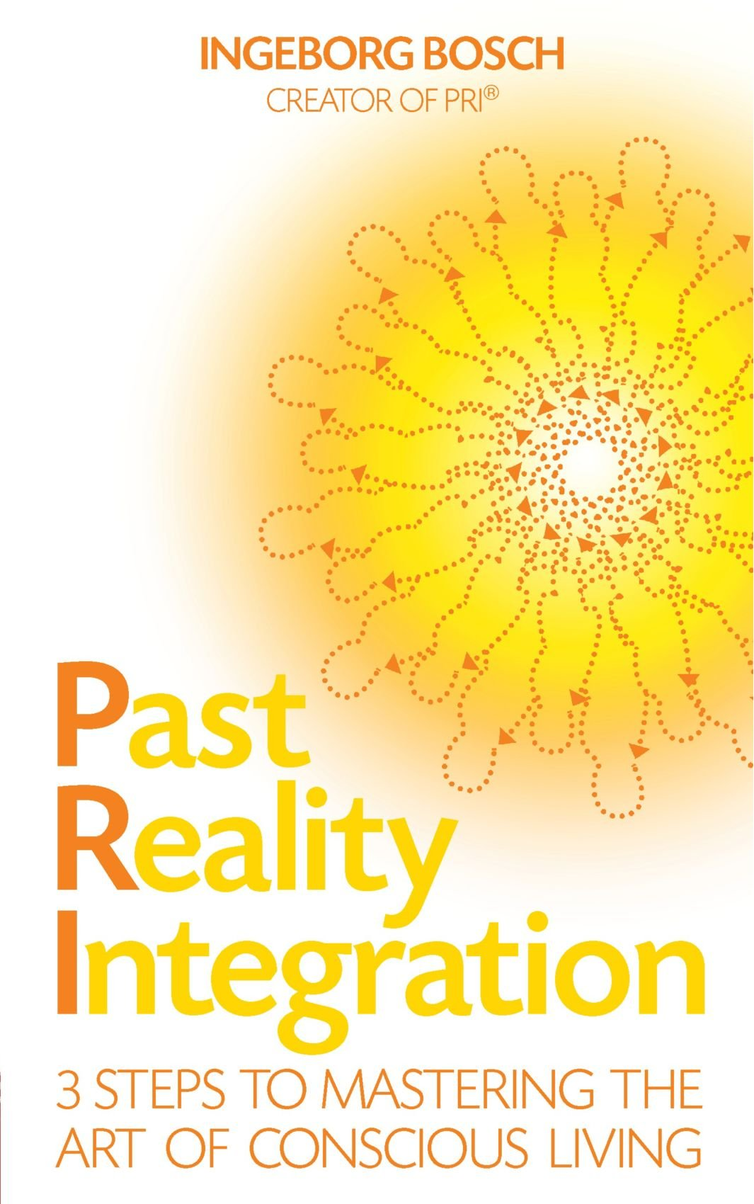Download Past Reality Integration: 3 Steps to Mastering the Art of Conscious Living ebook