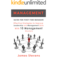 Management: Guide for First-Time Manager, Effective Strategies to Improve Leadership and Management Skills with 10 Management Models (First Time Managers Book 1)