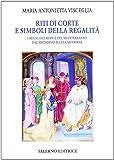 Riti di corte e simboli della regalità. I regni d'Europa e del Mediterraneo dal Medioevo all'età moderna