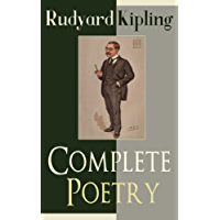 Complete Poetry of Rudyard Kipling: Complete 570+ Poems in One Volume: Songs from Novels and Stories, The Seven Seas Collection, Ballads and Barrack-Room ... The Five Nations, The Years Between…