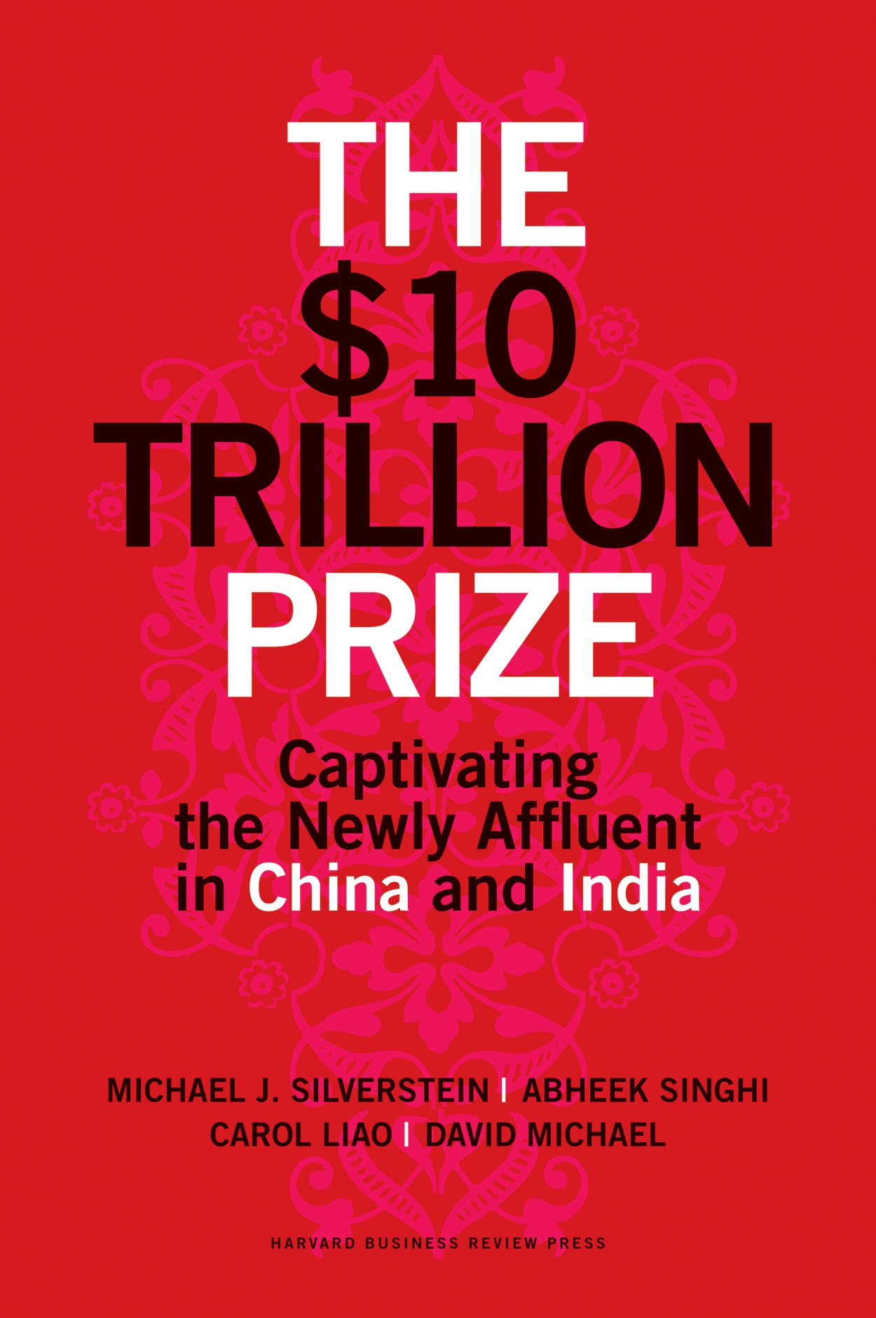 The 10 trillion prize captivating the newly affluent in china and the 10 trillion prize captivating the newly affluent in china and india michael j silverstein abheek singhi carol liao david michael 9781422187050 spiritdancerdesigns