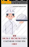 101 Dicas e Técnicas Para Cozinhar como um Chef