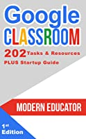 Google Classroom: 202 Tasks And Resources With